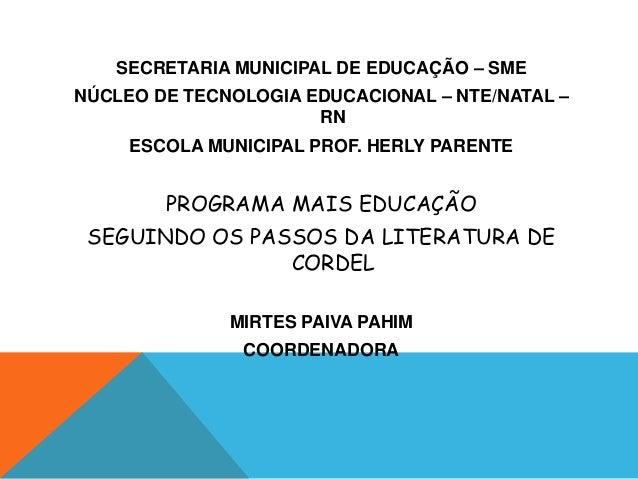 SECRETARIA MUNICIPAL DE EDUCAÇÃO – SME NÚCLEO DE TECNOLOGIA EDUCACIONAL – NTE/NATAL – RN ESCOLA MUNICIPAL PROF. HERLY PARE...