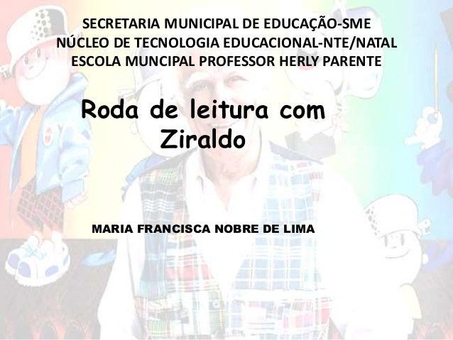 SECRETARIA MUNICIPAL DE EDUCAÇÃO-SME NÚCLEO DE TECNOLOGIA EDUCACIONAL-NTE/NATAL ESCOLA MUNCIPAL PROFESSOR HERLY PARENTE Ro...