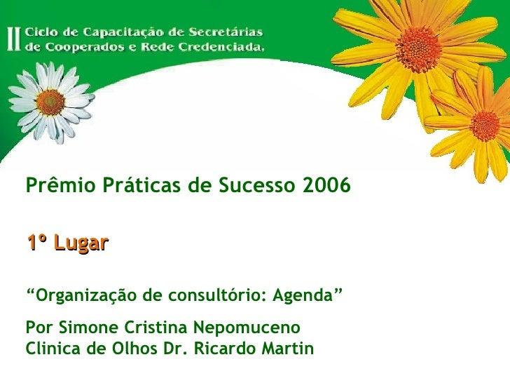 """Prêmio Práticas de Sucesso 2006 1º Lugar """" Organização de consultório: Agenda"""" Por Simone Cristina Nepomuceno  Clinica de ..."""