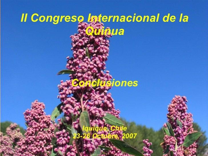 II Congreso Internacional de la Quinua Conclusiones Iquique, Chile 23-26 Octubre, 2007