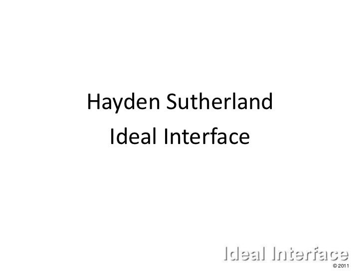 Hayden Sutherland  Ideal Interface                    © 2011