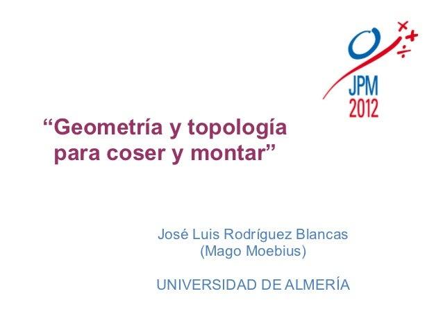 """""""Geometría y topología para coser y montar""""          José Luis Rodríguez Blancas                (Mago Moebius)          UN..."""