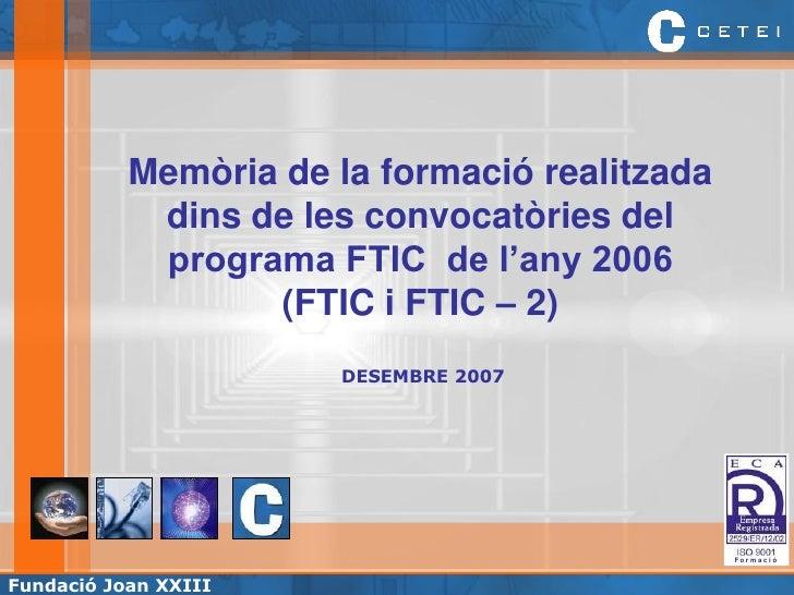 Memòria de la formació realitzada             dins de les convocatòries del             programa FTIC de l'any 2006       ...