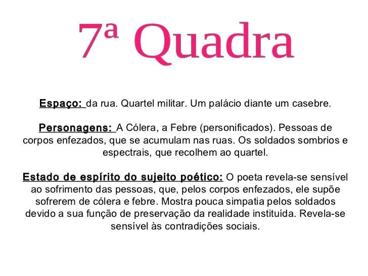 7ª Quadra Espaço:  da rua. Quartel militar. Um palácio diante um casebre. Personagens:  A Cólera, a Febre (personificados)...