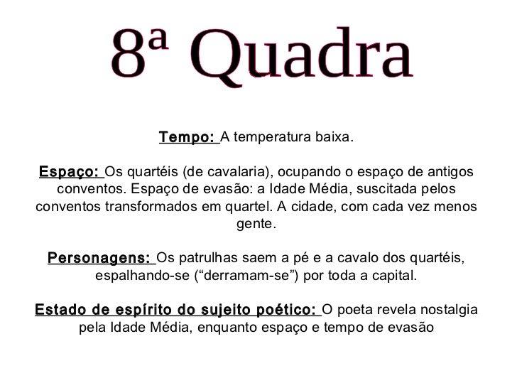8ª Quadra Tempo:  A temperatura baixa. Espaço:  Os quartéis (de cavalaria), ocupando o espaço de antigos conventos. Espaço...