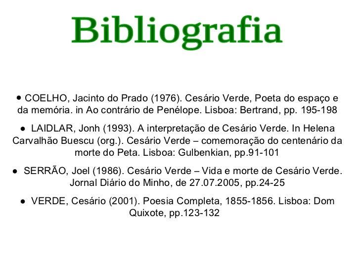 Bibliografia ●  COELHO, Jacinto do Prado (1976). Cesário Verde, Poeta do espaço e da memória. in Ao contrário de Penélope....