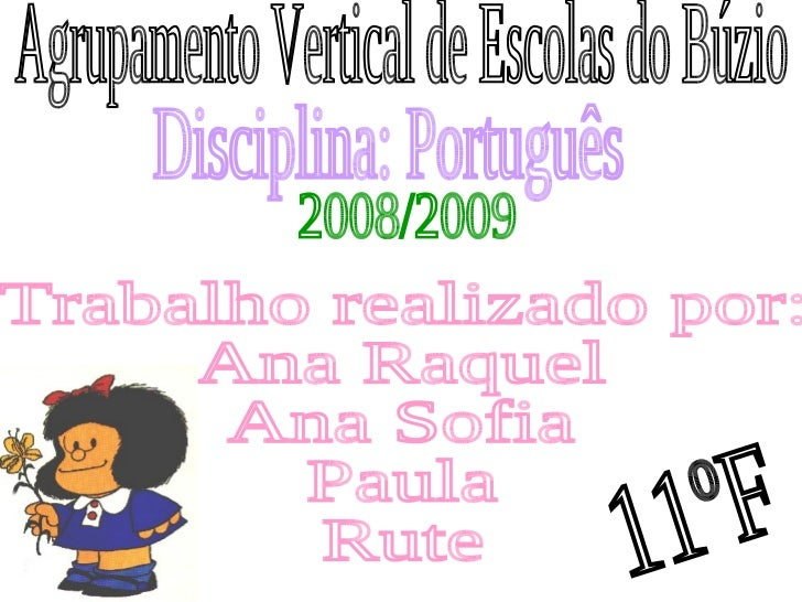 Agrupamento Vertical de Escolas do Búzio Disciplina: Português 2008/2009 Trabalho realizado por: Ana Raquel Ana Sofia Paul...