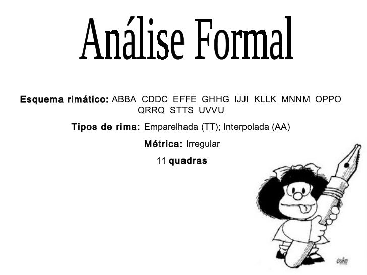 Análise Formal Esquema rimático:  ABBA  CDDC  EFFE  GHHG  IJJI  KLLK  MNNM  OPPO  QRRQ  STTS  UVVU  Tipos de rima:  Empare...