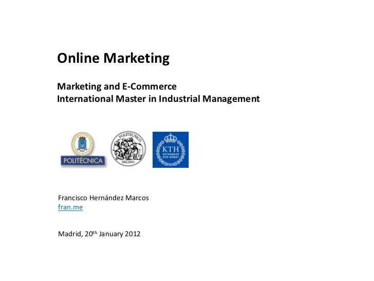 Online MarketingMarketing and E-CommerceInternational Master in Industrial ManagementFrancisco Hernández Marcosfran.meMadr...
