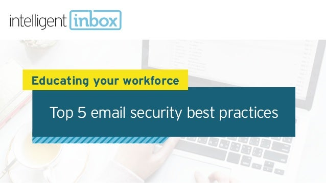 Top 5 email security best practices Educating your workforce