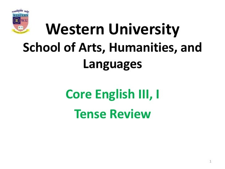 Western UniversitySchool of Arts, Humanities, and           Languages       Core English III, I        Tense Review       ...