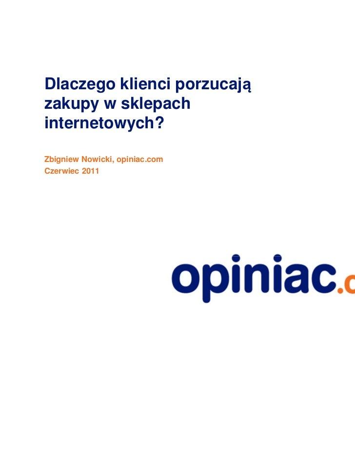 Dlaczego klienci porzucajązakupy w sklepachinternetowych?Zbigniew Nowicki, opiniac.comCzerwiec 2011