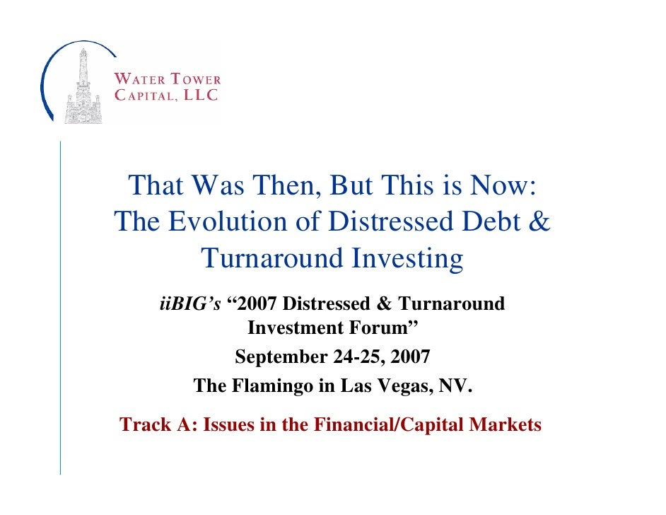 """That Was Then, But This is Now: The Evolution of Distressed Debt &       Turnaround Investing     iiBIG's """"2007 Distressed..."""