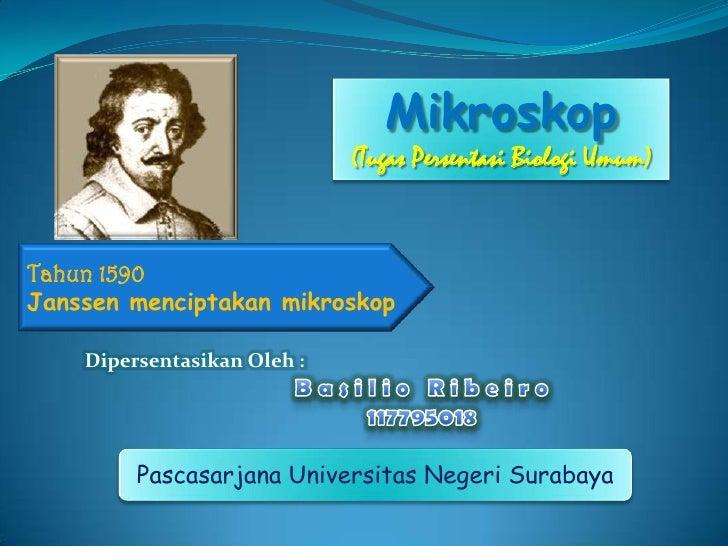Mikroskop                             (Tugas Persentasi Biologi Umum)Tahun 1590Janssen menciptakan mikroskop    Dipersenta...