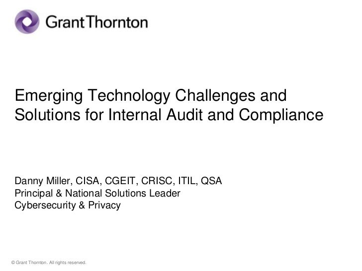 Emerging Technology Challenges and Solutions for Internal Audit and Compliance Danny Miller, CISA, CGEIT, CRISC, ITIL, QSA...
