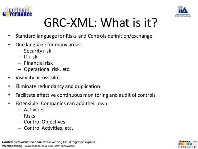 GRC-XML: What is it?   • Standard language for Risks and Controls definition/exchange   • One language for many areas:    ...