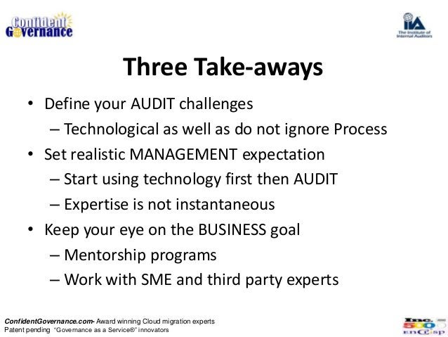 Three Take-aways      • Define your AUDIT challenges         – Technological as well as do not ignore Process      • Set r...