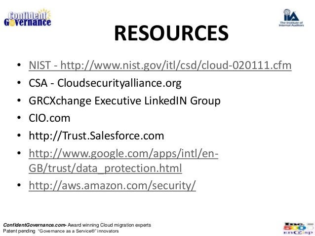 RESOURCES     • NIST - http://www.nist.gov/itl/csd/cloud-020111.cfm     • CSA - Cloudsecurityalliance.org     • GRCXchange...