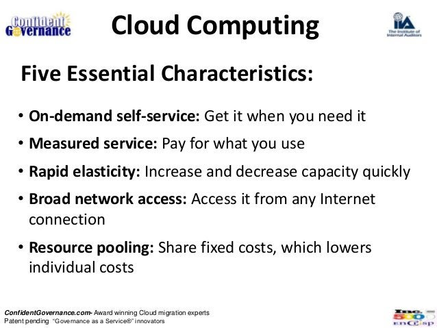 Cloud Computing    Five Essential Characteristics:   • On-demand self-service: Get it when you need it   • Measured servic...