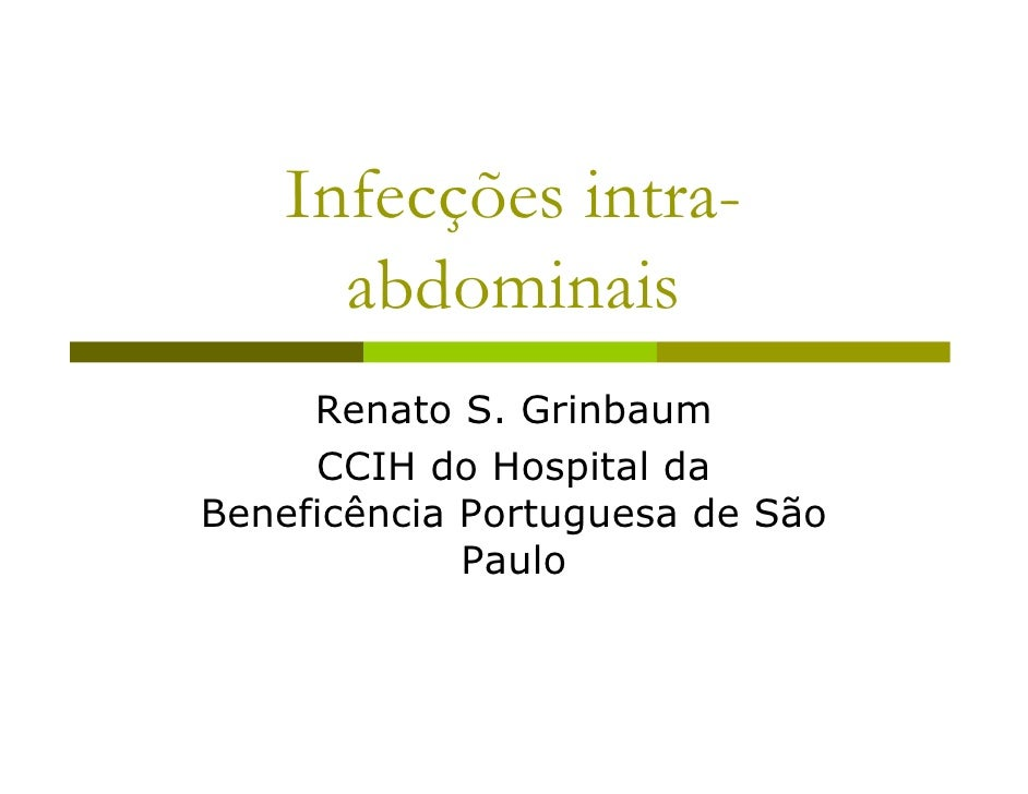 Infecções intra-       abdominais      Renato S. Grinbaum      CCIH do Hospital da Beneficência Portuguesa de São         ...