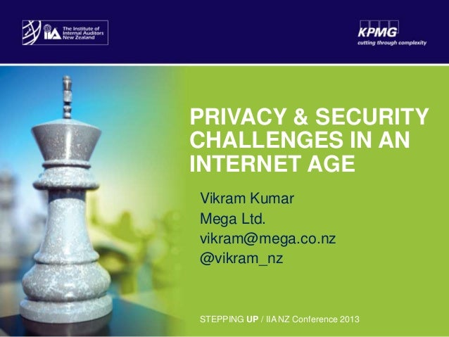 PRIVACY & SECURITY CHALLENGES IN AN INTERNET AGE Vikram Kumar Mega Ltd. vikram@mega.co.nz @vikram_nz  STEPPING UP / IIA NZ...