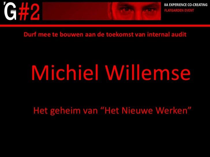 """Durf mee te bouwen aan de toekomst van internal audit  Michiel Willemse   Het geheim van """"Het Nieuwe Werken"""""""
