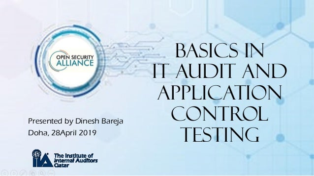 Basics in IT Audit and Application Control Testing Presented by Dinesh Bareja Doha, 28April 2019