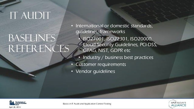 Basics in IT Audit and Application Control Testing April 28, 2019 • International or domestic standards, guidelines, frame...