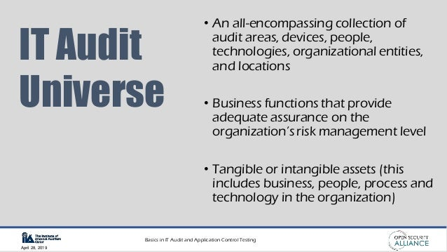 Basics in IT Audit and Application Control Testing April 28, 2019 IT Audit Universe • An all-encompassing collection of au...