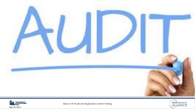 Basics in IT Audit and Application Control Testing April 28, 2019