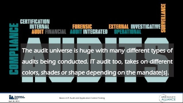 Basics in IT Audit and Application Control Testing April 28, 2019 The audit universe is huge with many different types of ...