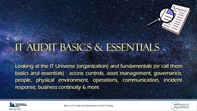 Basics in IT Audit and Application Control Testing April 28, 2019 Looking at the IT Universe (organization) and fundamenta...