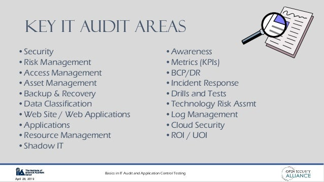 Basics in IT Audit and Application Control Testing April 28, 2019 Key IT AUDIT Areas •Security •Risk Management •Access Ma...