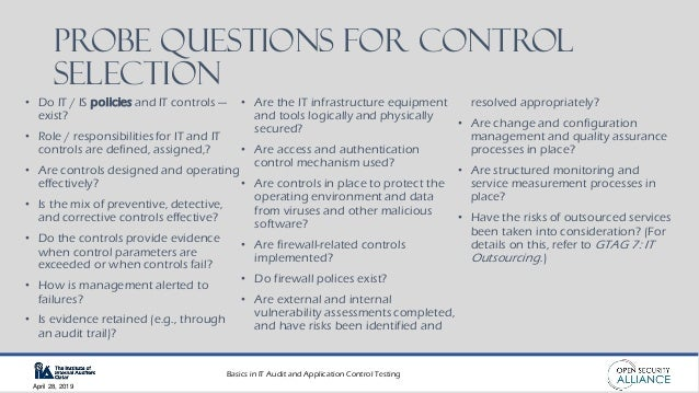 Basics in IT Audit and Application Control Testing April 28, 2019 Probe Questions for CONTROL Selection • Do IT / IS polic...