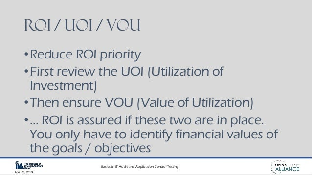 Basics in IT Audit and Application Control Testing April 28, 2019 ROI / UOI / VOU •Reduce ROI priority •First review the U...
