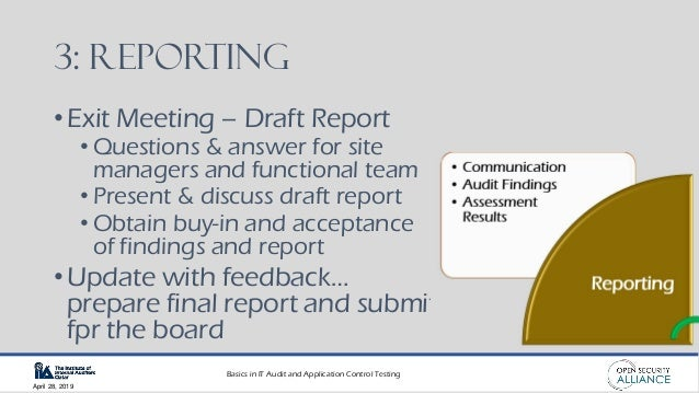 Basics in IT Audit and Application Control Testing April 28, 2019 3: Reporting •Exit Meeting – Draft Report • Questions & ...