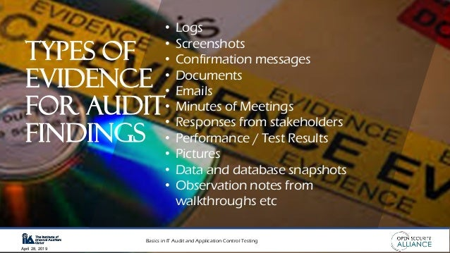 Basics in IT Audit and Application Control Testing April 28, 2019 • Logs • Screenshots • Confirmation messages • Documents...