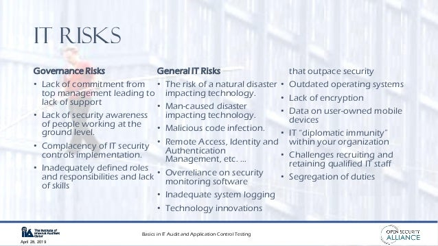 Basics in IT Audit and Application Control Testing April 28, 2019 IT Risks Governance Risks • Lack of commitment from top ...