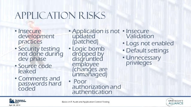 Basics in IT Audit and Application Control Testing April 28, 2019 Application risks • Insecure development practices • Sec...