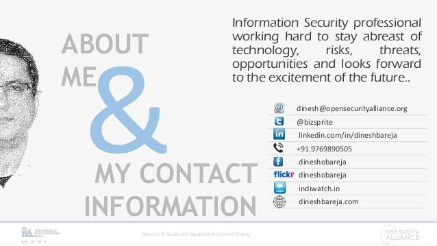 Basics in IT Audit and Application Control Testing April 28, 2019 ABOUT ME MY CONTACT INFORMATION dinesh@opensecurityallia...
