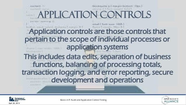 Basics in IT Audit and Application Control Testing April 28, 2019 Application Controls Application controls are those cont...