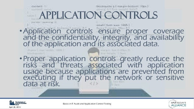 Basics in IT Audit and Application Control Testing April 28, 2019 Application Controls •Application controls ensure proper...