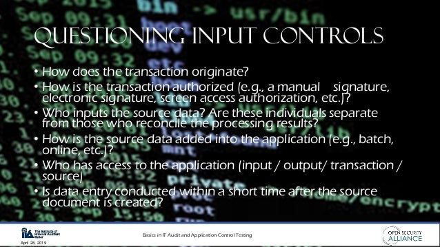 Basics in IT Audit and Application Control Testing April 28, 2019 Questioning input controls • How does the transaction or...