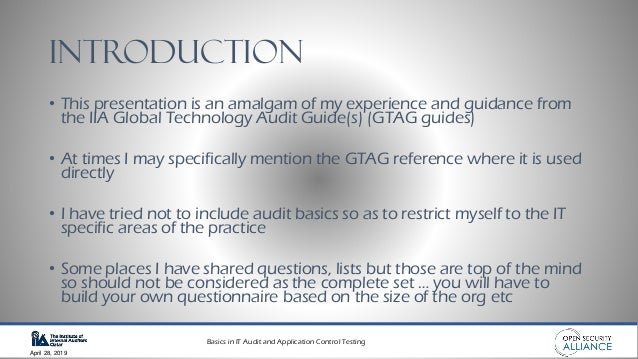 Basics in IT Audit and Application Control Testing April 28, 2019 introduction • This presentation is an amalgam of my exp...