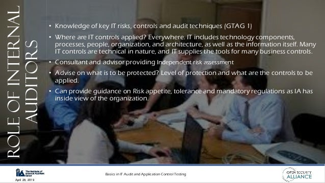 Basics in IT Audit and Application Control Testing April 28, 2019 RoleofInternal Auditors • Knowledge of key IT risks, con...