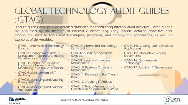Basics in IT Audit and Application Control Testing April 28, 2019 Global Technology Audit Guides (GTAG) • GTAG 1: Informat...