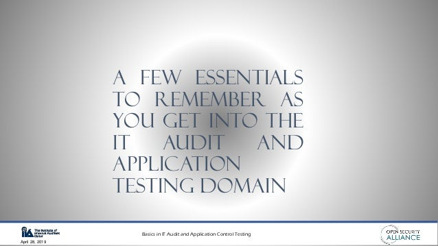Basics in IT Audit and Application Control Testing April 28, 2019 A Few essentials to remember as you get into the iT Audi...