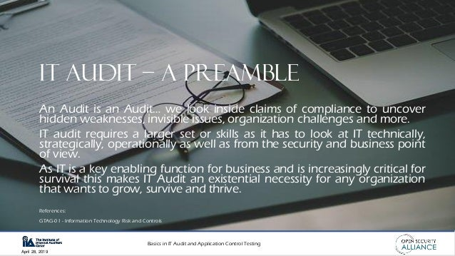 Basics in IT Audit and Application Control Testing April 28, 2019 IT AUDIT – A Preamble An Audit is an Audit… we look insi...