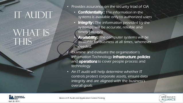 Basics in IT Audit and Application Control Testing April 28, 2019 IT AUDIT • Provides assurance on the security triad of C...