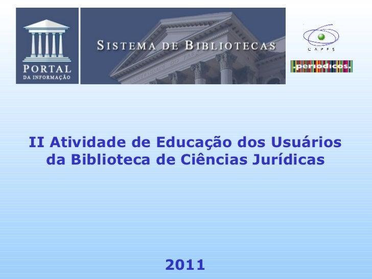 II Atividade de Educação dos Usuários da Biblioteca de Ciências Jurídicas 2011